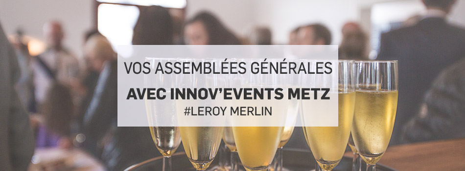 couv assemblee generale metz leroy merlin innov 39 events. Black Bedroom Furniture Sets. Home Design Ideas